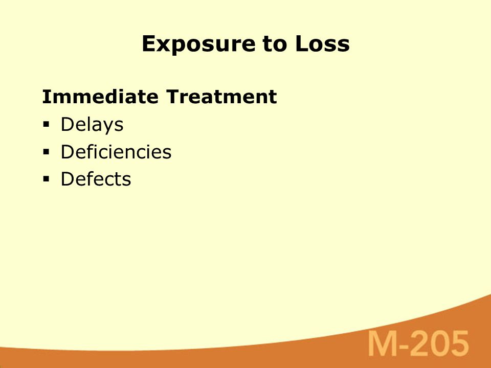Immediate Treatment  Delays  Deficiencies  Defects Exposure to Loss