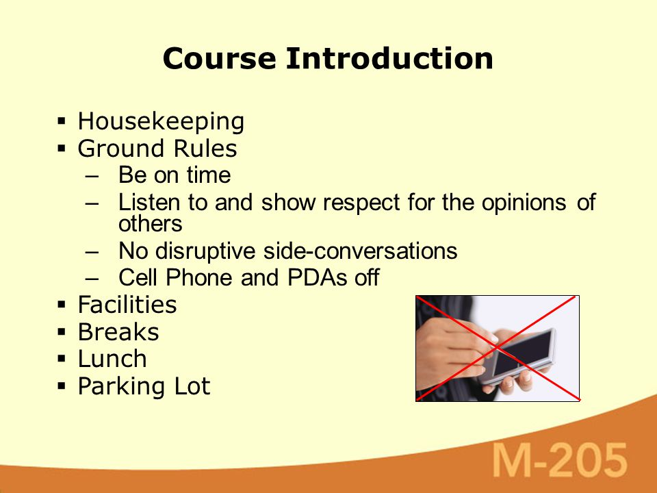 Course Introduction  Housekeeping  Ground Rules –Be on time –Listen to and show respect for the opinions of others –No disruptive side-conversations