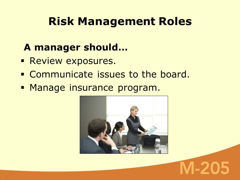 A manager should…  Review exposures. Communicate issues to the board.