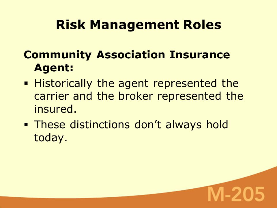 Community Association Insurance Agent:  Historically the agent represented the carrier and the broker represented the insured.