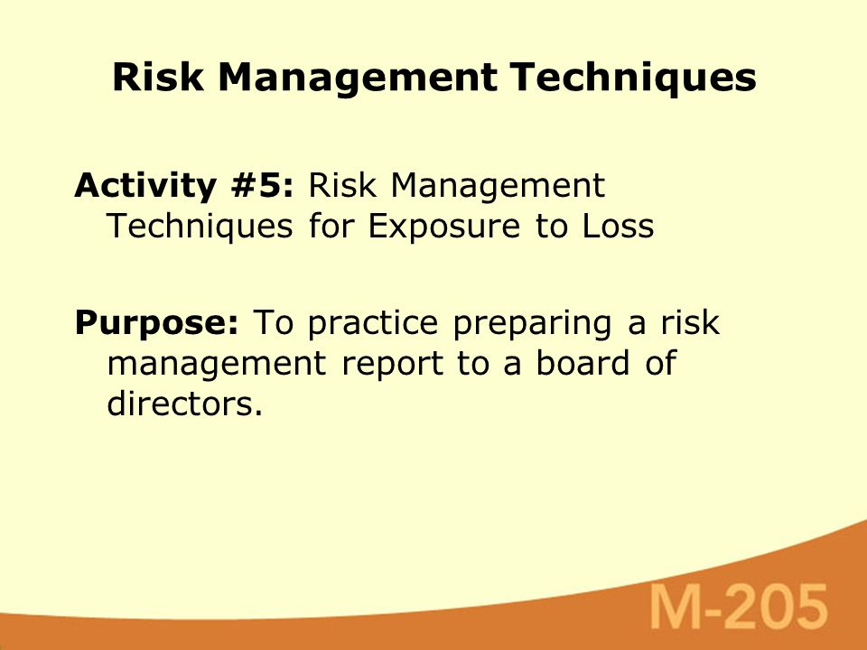 Activity #5: Risk Management Techniques for Exposure to Loss Purpose: To practice preparing a risk management report to a board of directors. Risk Man
