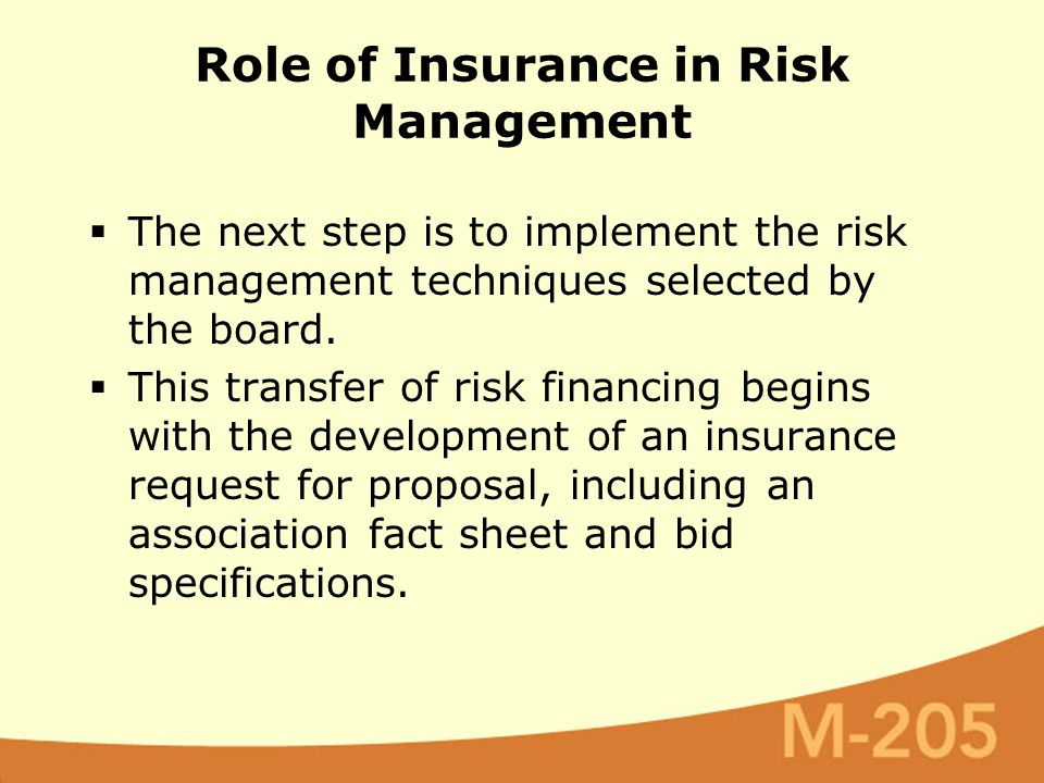  The next step is to implement the risk management techniques selected by the board.  This transfer of risk financing begins with the development of