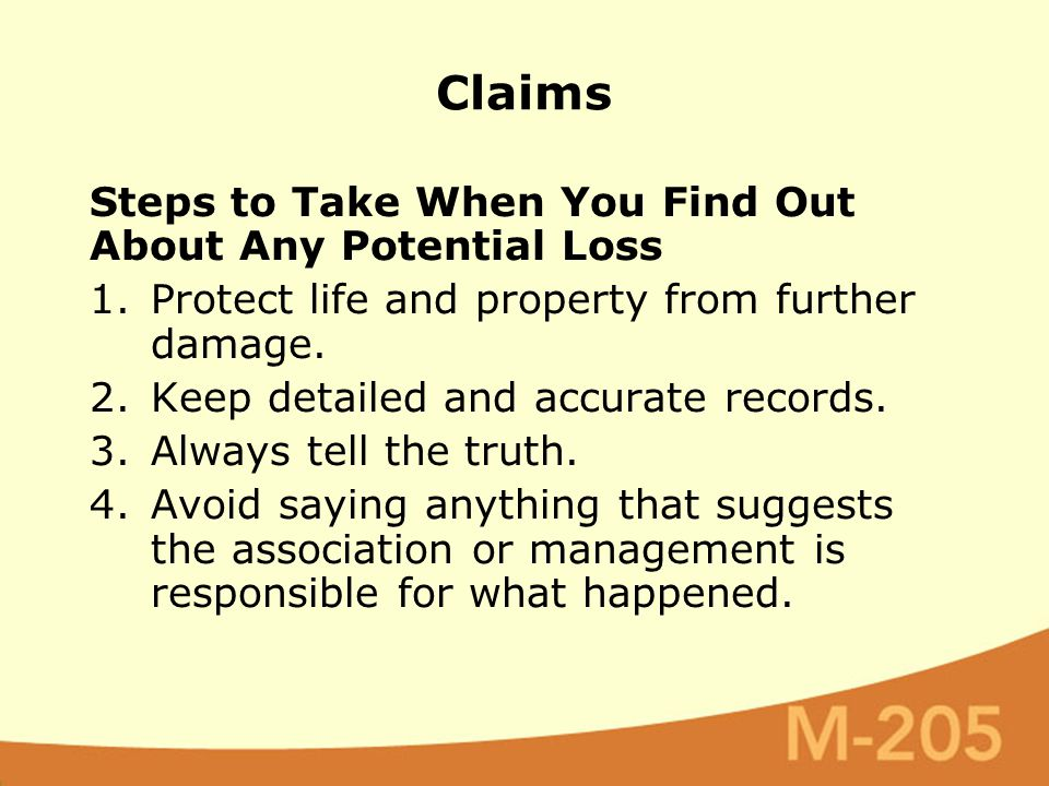 Steps to Take When You Find Out About Any Potential Loss 1.Protect life and property from further damage. 2.Keep detailed and accurate records. 3.Alwa