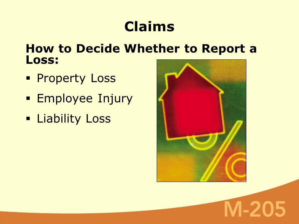 How to Decide Whether to Report a Loss:  Property Loss  Employee Injury  Liability Loss Claims