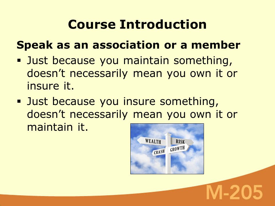 Speak as an association or a member  Just because you maintain something, doesn't necessarily mean you own it or insure it.