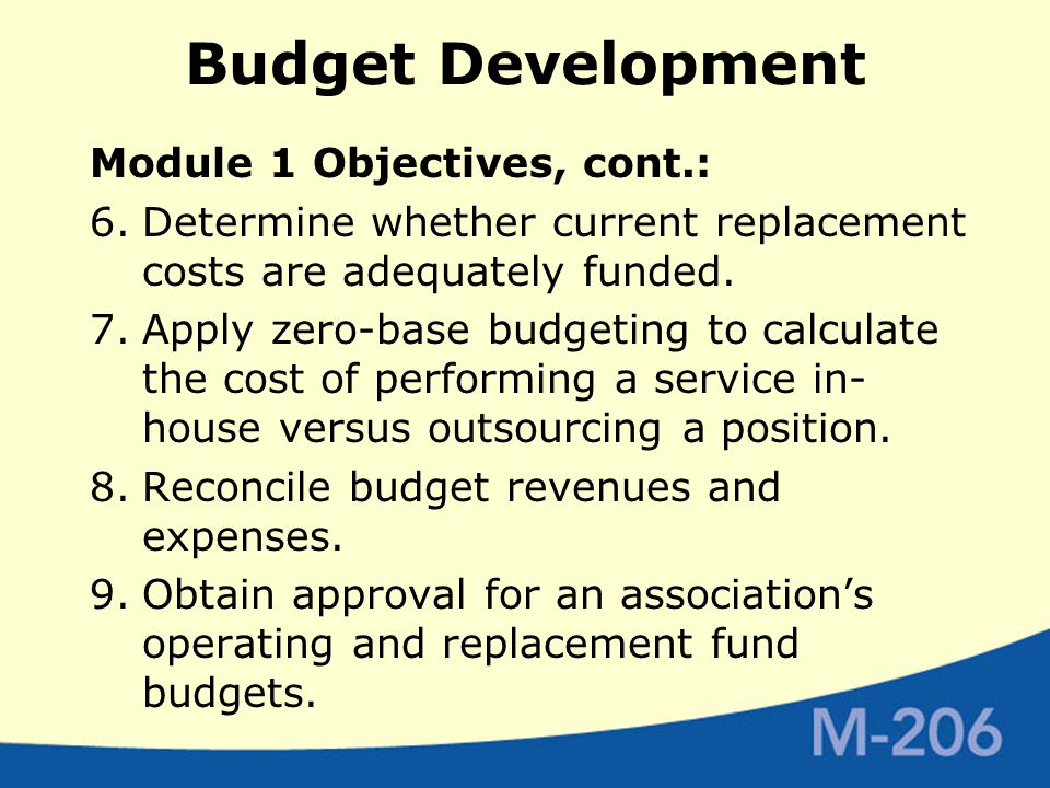 Budget Development Module 1 Objectives, cont.: 6.Determine whether current replacement costs are adequately funded.