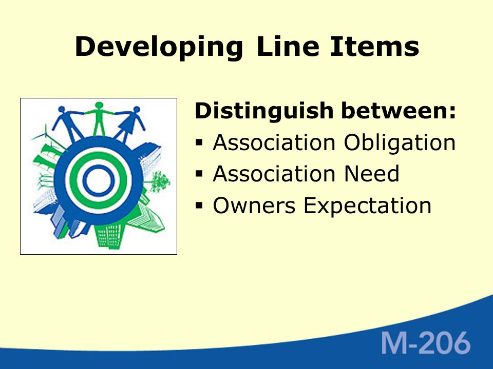 Developing Line Items Distinguish between:  Association Obligation  Association Need  Owners Expectation
