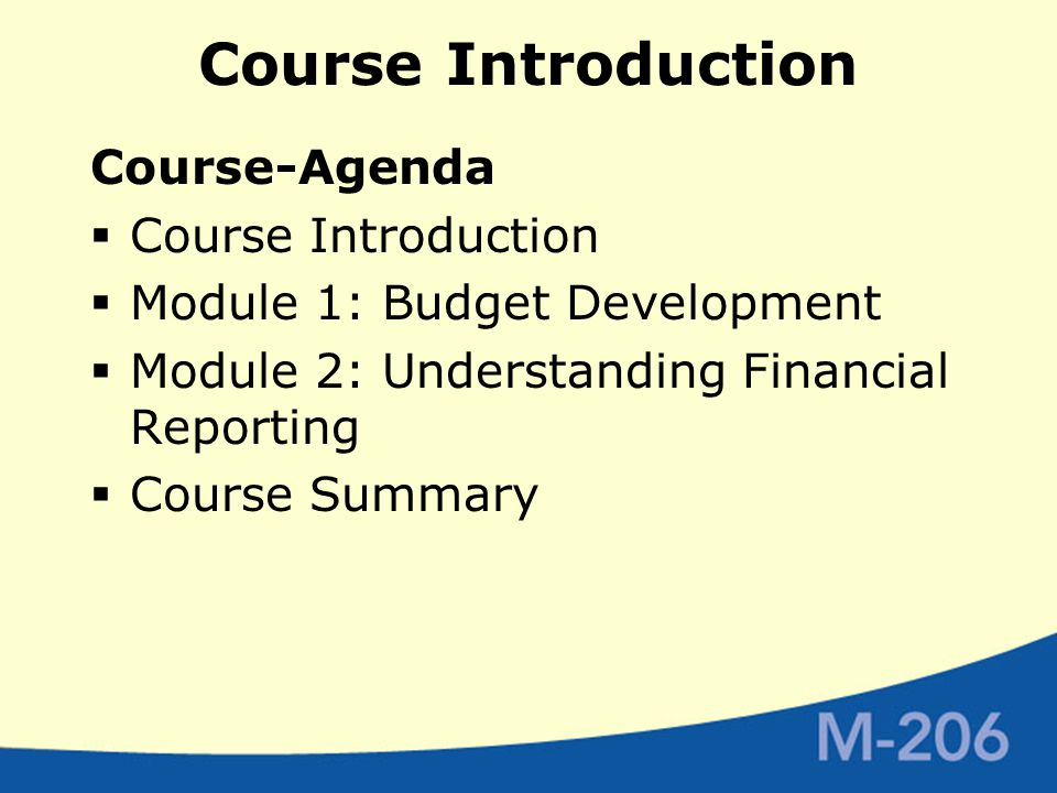 Course Introduction Course-Agenda  Course Introduction  Module 1: Budget Development  Module 2: Understanding Financial Reporting  Course Summary