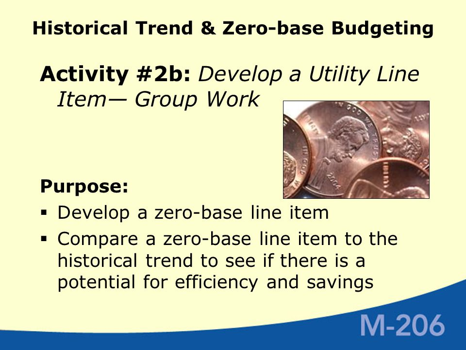 Historical Trend & Zero-base Budgeting Activity #2b: Develop a Utility Line Item— Group Work Purpose:  Develop a zero-base line item  Compare a zero-base line item to the historical trend to see if there is a potential for efficiency and savings