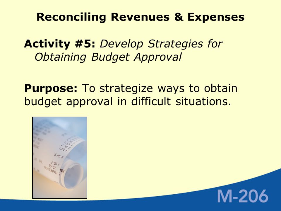 Reconciling Revenues & Expenses Activity #5: Develop Strategies for Obtaining Budget Approval Purpose: To strategize ways to obtain budget approval in difficult situations.