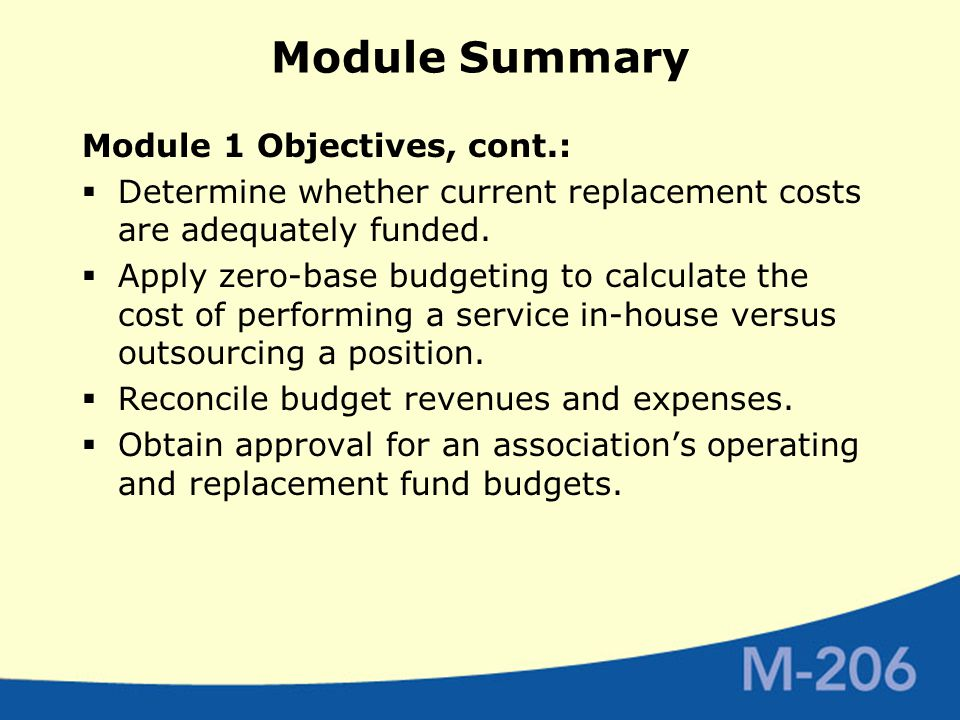 Module Summary Module 1 Objectives, cont.:  Determine whether current replacement costs are adequately funded.