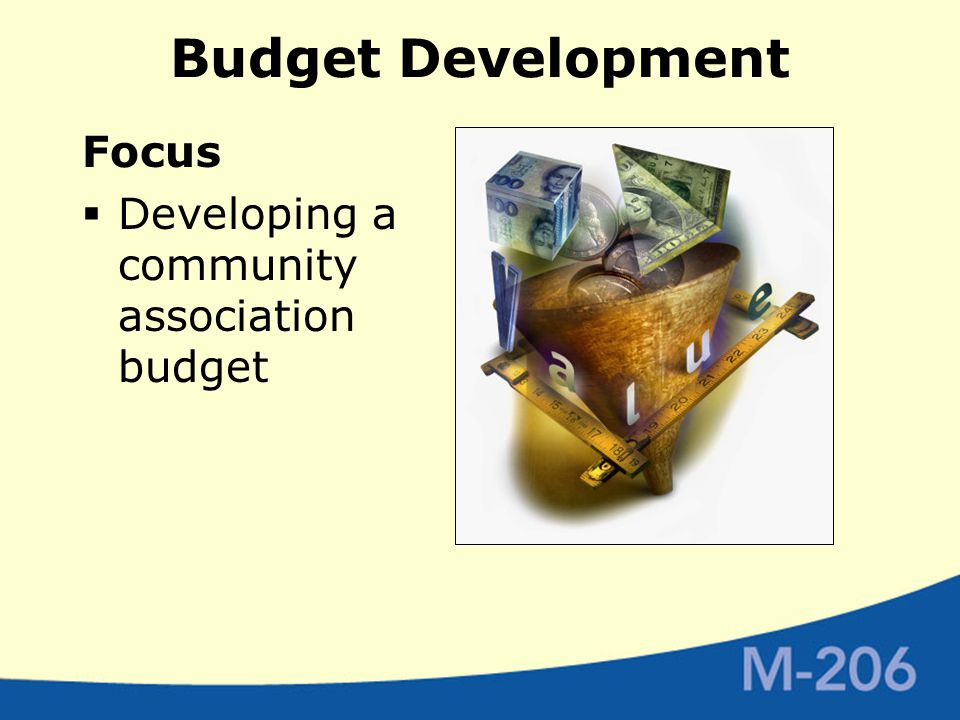 Budget Development Focus  Developing a community association budget
