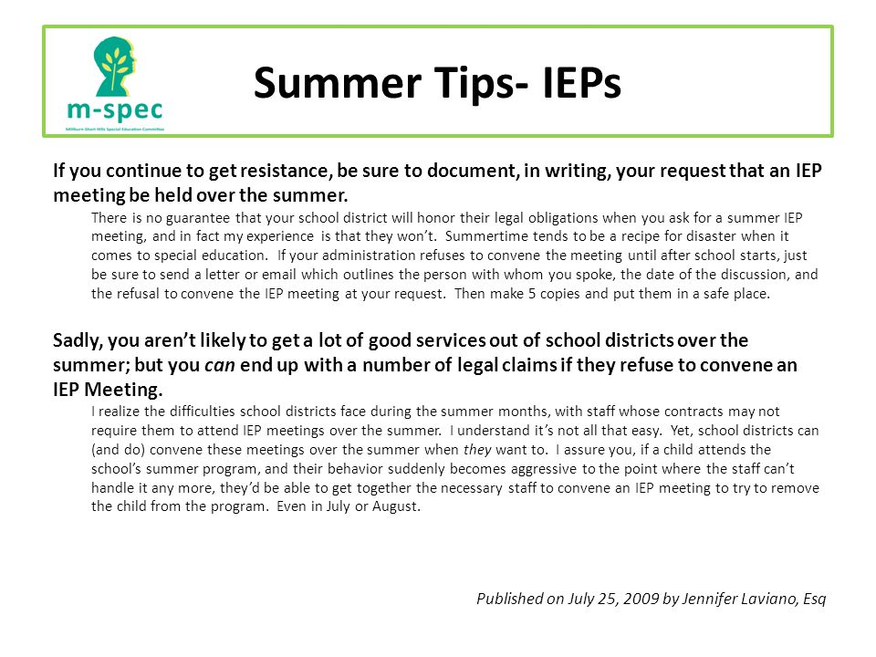 Summer Tips- IEPs If you continue to get resistance, be sure to document, in writing, your request that an IEP meeting be held over the summer.