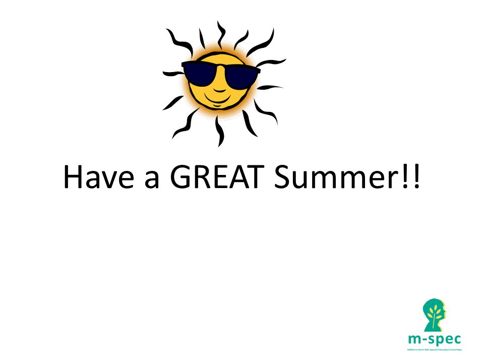 Have a GREAT Summer!!