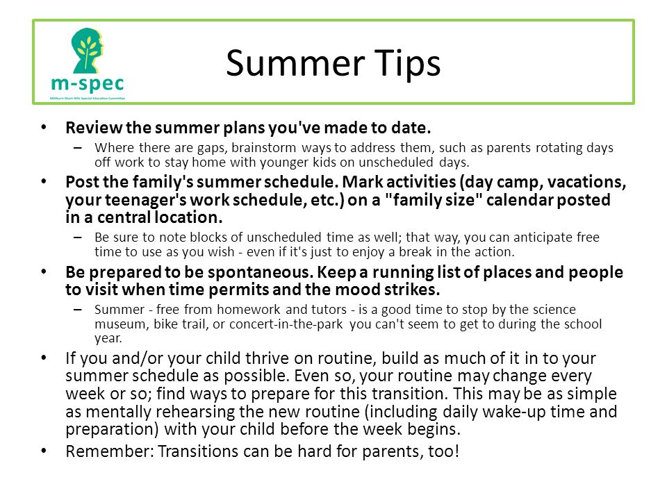Summer Tips Tips to Help Kids with Learning and/or Attention Problems Revamp - but don t eliminate - your child s daily routine – A daily routine gives most kids with learning or attention problems a sense of structure and security.
