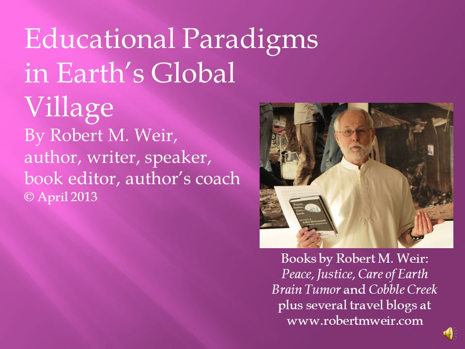 Educational Paradigms in Earth's Global Village By Robert M.