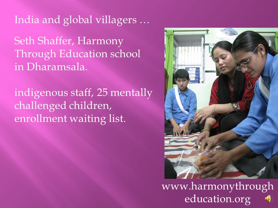India and global villagers … Seth Shaffer, Harmony Through Education school in Dharamsala.
