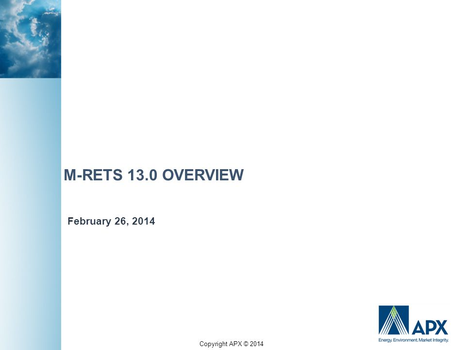Copyright APX © 2014 M-RETS 13.0 OVERVIEW February 26, 2014