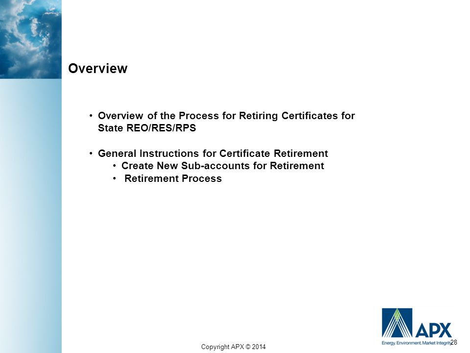 Copyright APX © 2014 28 Overview of the Process for Retiring Certificates for State REO/RES/RPS General Instructions for Certificate Retirement Create New Sub-accounts for Retirement Retirement Process Overview