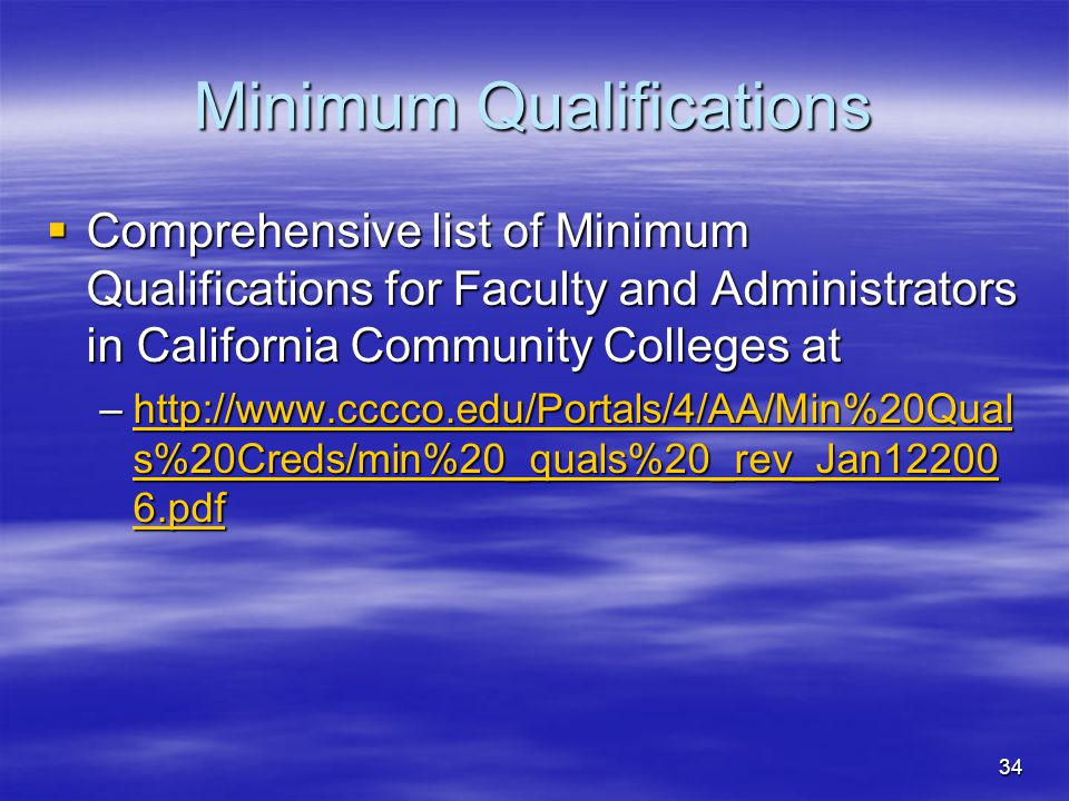 34 Minimum Qualifications  Comprehensive list of Minimum Qualifications for Faculty and Administrators in California Community Colleges at –http://ww