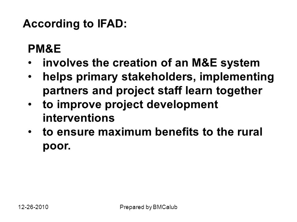 PM&E involves the creation of an M&E system helps primary stakeholders, implementing partners and project staff learn together to improve project deve