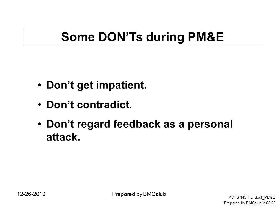 Don't get impatient. Don't contradict. Don't regard feedback as a personal attack. ASYS 145 handout_PM&E Prepared by BMCalub 2-02-08 12-26-2010Prepare