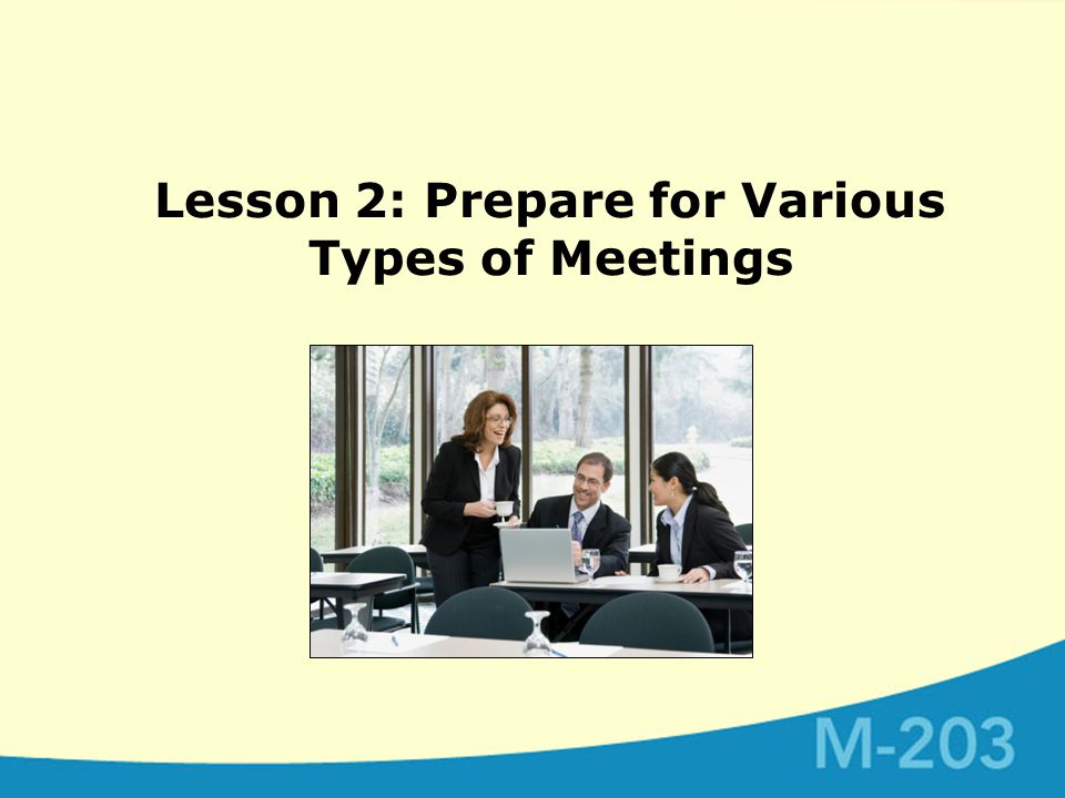 Lesson 2: Prepare for Various Types of Meetings