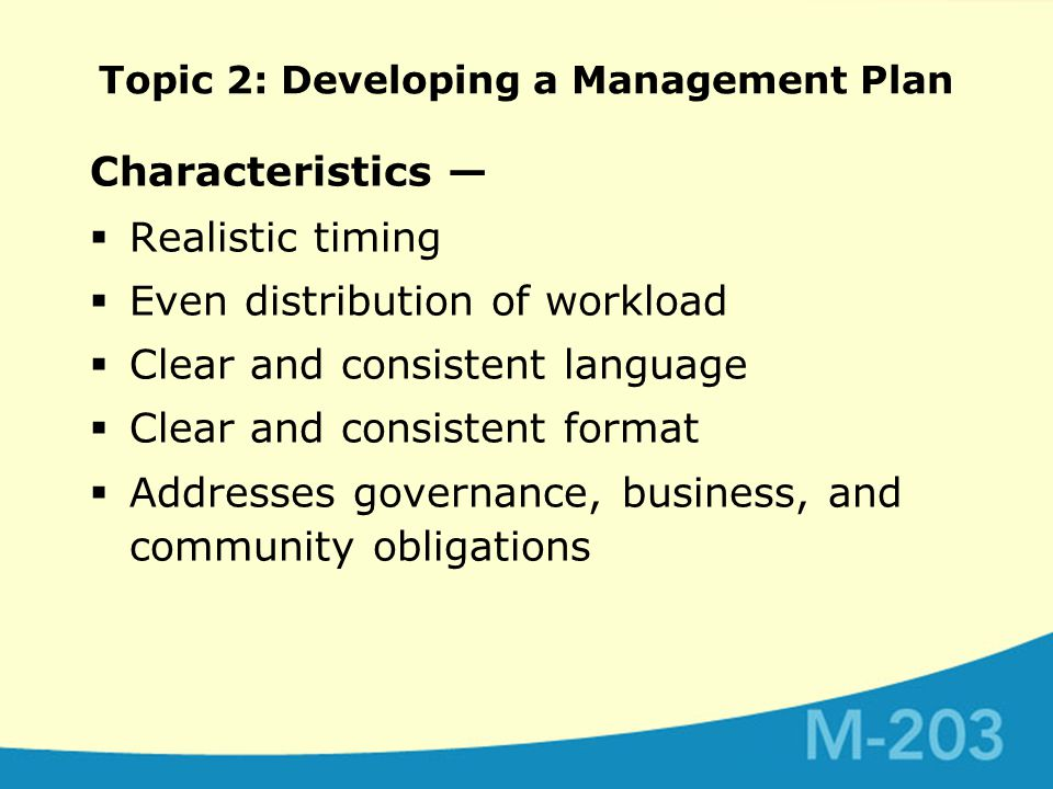 Characteristics —  Realistic timing  Even distribution of workload  Clear and consistent language  Clear and consistent format  Addresses governance, business, and community obligations