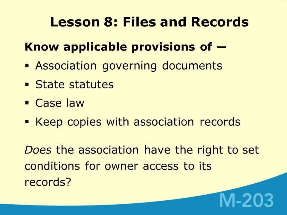 Know applicable provisions of —  Association governing documents  State statutes  Case law  Keep copies with association records Does the association have the right to set conditions for owner access to its records.