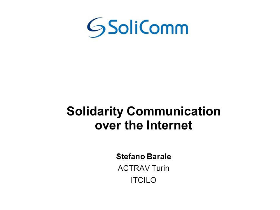 Solidarity Communication over the Internet Stefano Barale ACTRAV Turin ITCILO