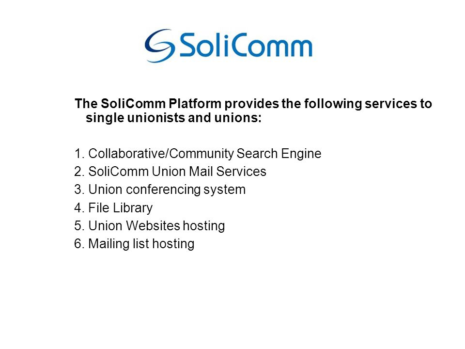 SoliComm Union Electronic Mail With SoliComm everyone can have an electronic mail like unionist@solicomm.net free (as in free beer and free speech) for all the time needed with privacy and security (!) free from advertising free from viruses and all malicious sofware free from spam