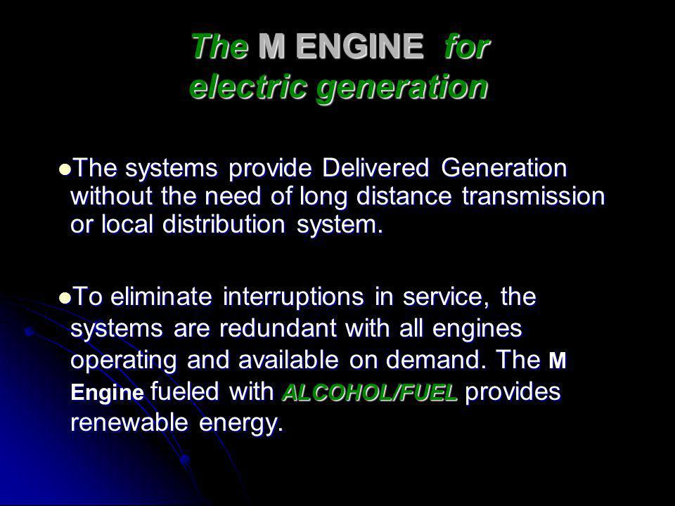 The M ENGINE for electric generation The systems provide Delivered Generation without the need of long distance transmission or local distribution system.