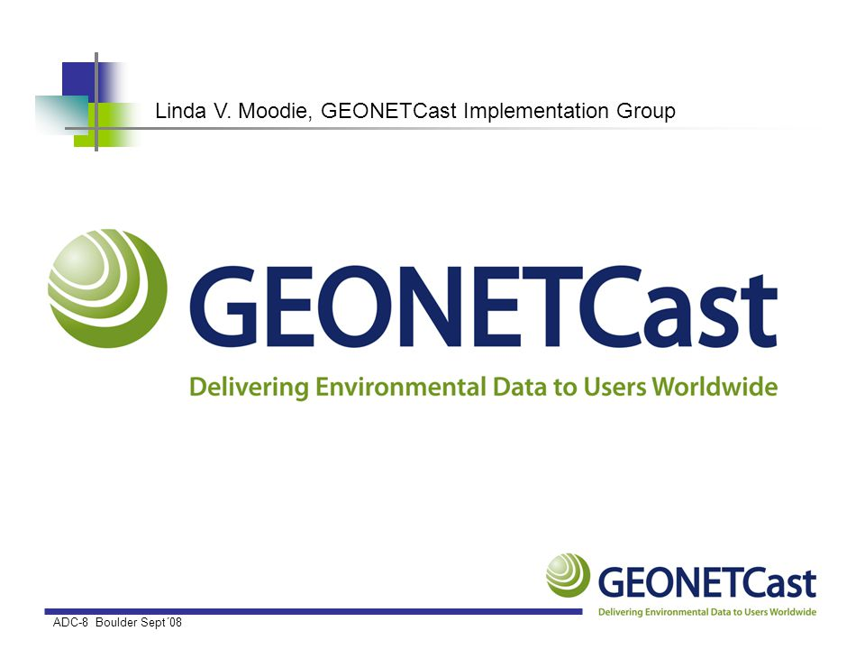 Highlights GEONETCast is making environmental data widely and easily available to a wide audience; The scope of data available on GEONETCast is being broadened significantly; In 2008, it is planned to present GEONETCast at: –Meteorological Satellite Users Conference (Germany) –GEOSS Americas Symposium (Panama) –EUMETSAT User Forum in Africa (Ghana) –African Association for Remote Sensing of the Environment (Ghana) –GEO Plenary (Romania) –NOAA Direct Readout Conference (US) –GEOSS Architecture Workshop (Spain)
