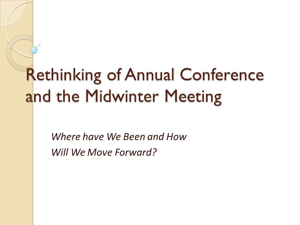 Rethinking of Annual Conference and the Midwinter Meeting Where have We Been and How Will We Move Forward