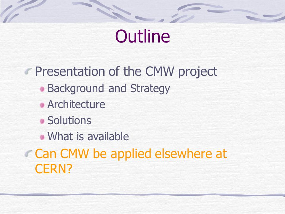 Outline Presentation of the CMW project Background and Strategy Architecture Solutions What is available Can CMW be applied elsewhere at CERN