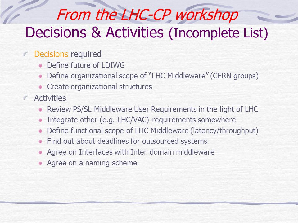 """From the LHC-CP workshop Decisions & Activities (Incomplete List) Decisions required Define future of LDIWG Define organizational scope of """"LHC Middle"""
