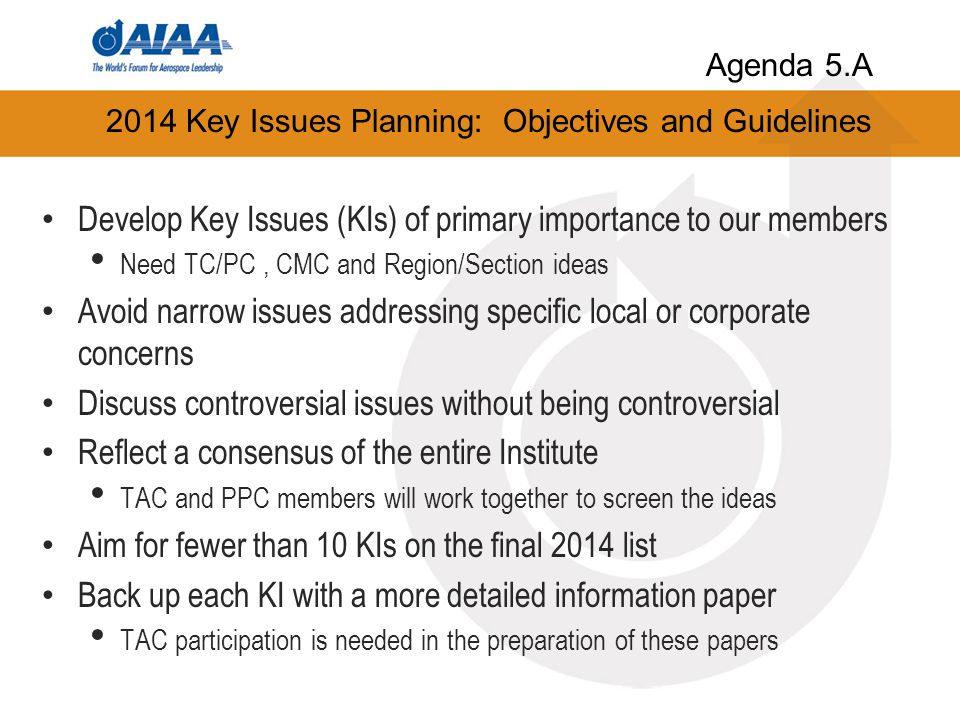 2014 Key Issues Planning: Objectives and Guidelines Develop Key Issues (KIs) of primary importance to our members Need TC/PC, CMC and Region/Section i