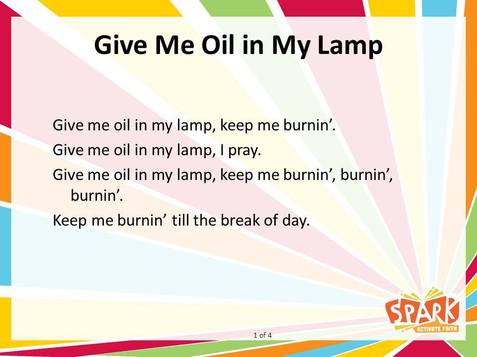 Give Me Oil in My Lamp Give me oil in my lamp, keep me burnin'.