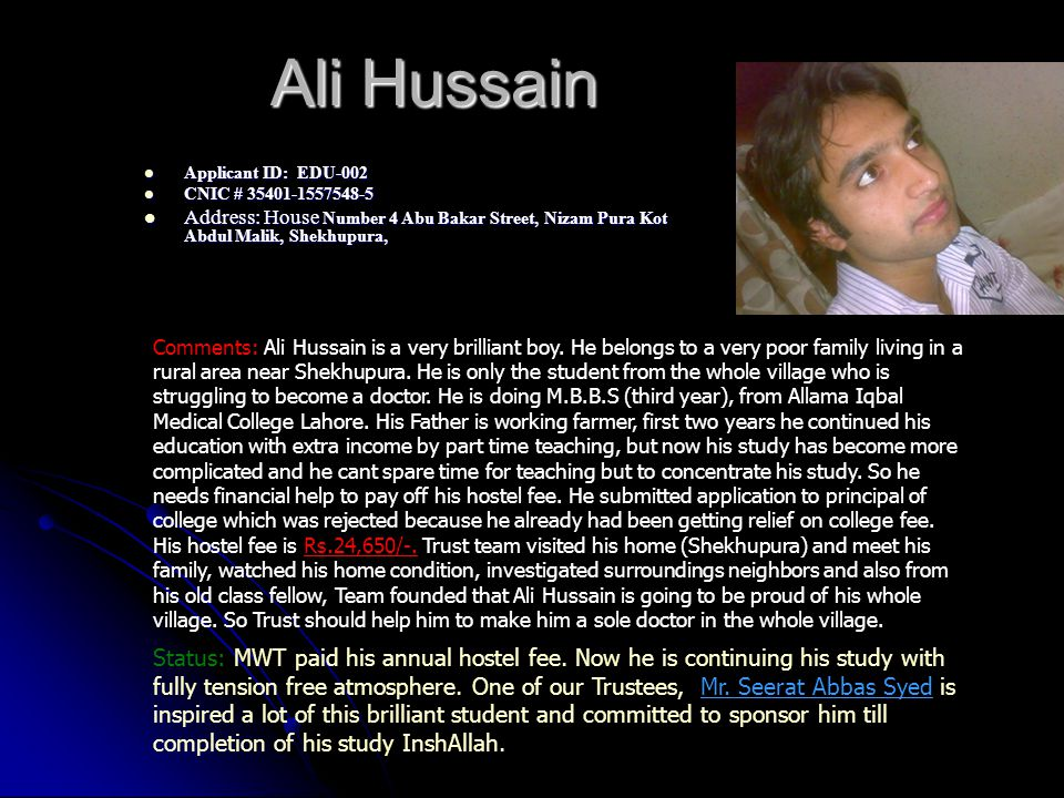 Ali Hussain Applicant ID: EDU-002 Applicant ID: EDU-002 CNIC # 35401-1557548-5 CNIC # 35401-1557548-5 Address: House Number 4 Abu Bakar Street, Nizam
