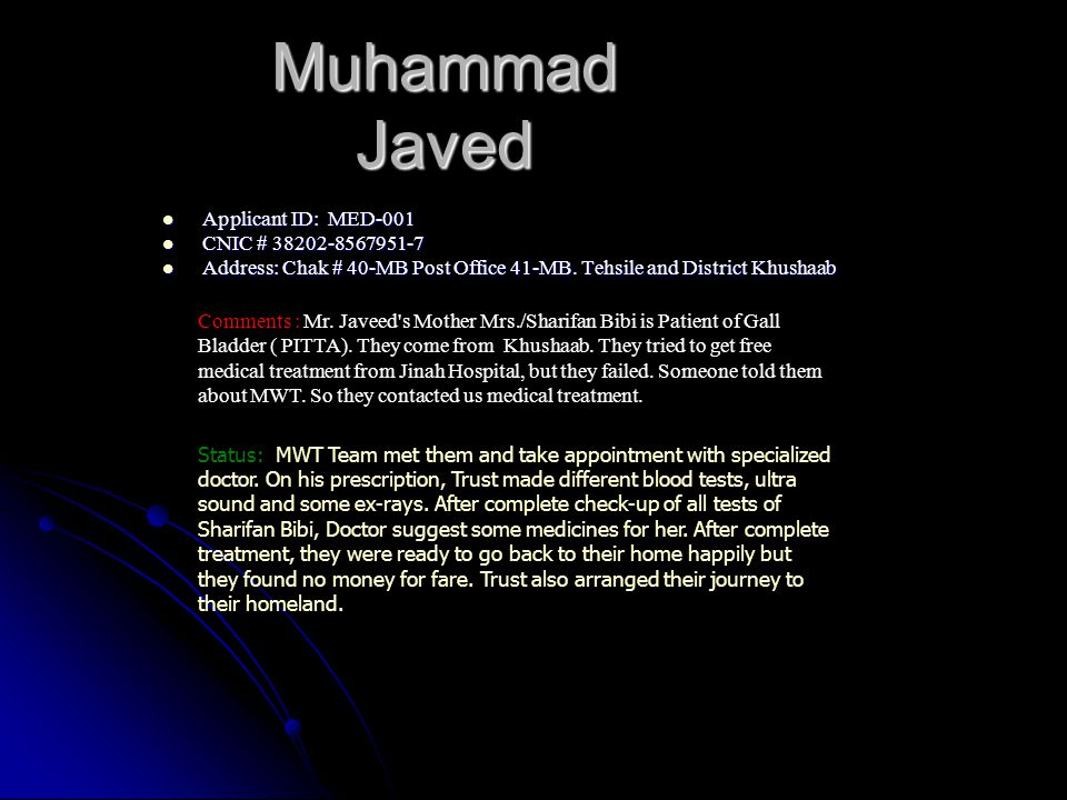 Muhammad Javed Applicant ID: MED-001 Applicant ID: MED-001 CNIC # 38202-8567951-7 CNIC # 38202-8567951-7 Address: Chak # 40-MB Post Office 41-MB.