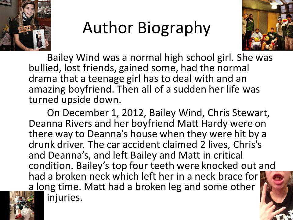 Author Biography Bailey Wind was a normal high school girl. She was bullied, lost friends, gained some, had the normal drama that a teenage girl has t