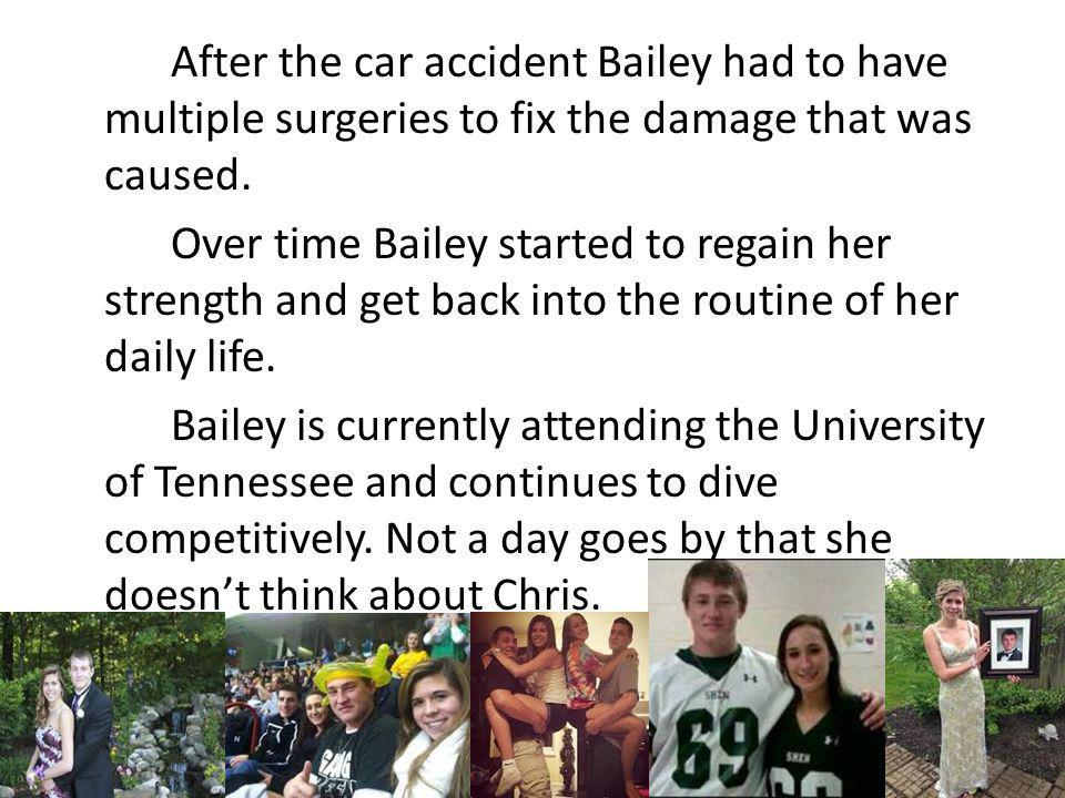 After the car accident Bailey had to have multiple surgeries to fix the damage that was caused. Over time Bailey started to regain her strength and ge