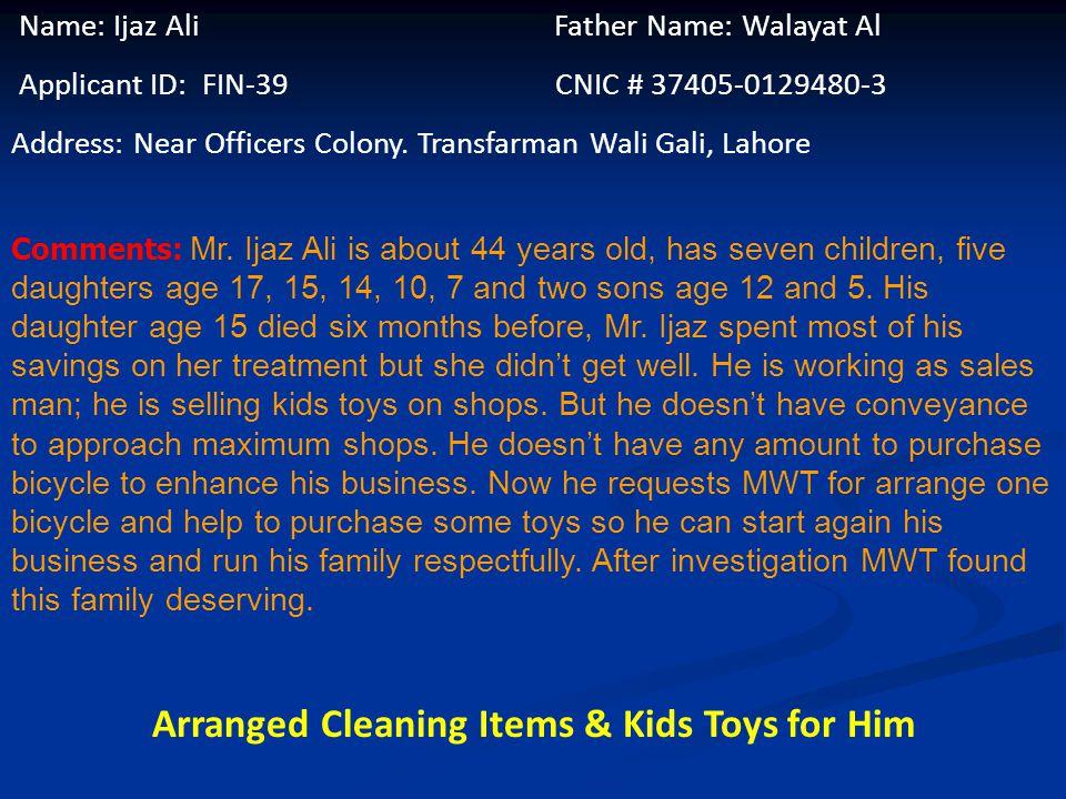 Name: Shukat Ali Father Name: Chudery Ibrahim CNIC # 35202-1601738-1 Applicant ID: FIN-38 Address: House #20, Street #3,Mahla Muhammad Ali Road, Nawab