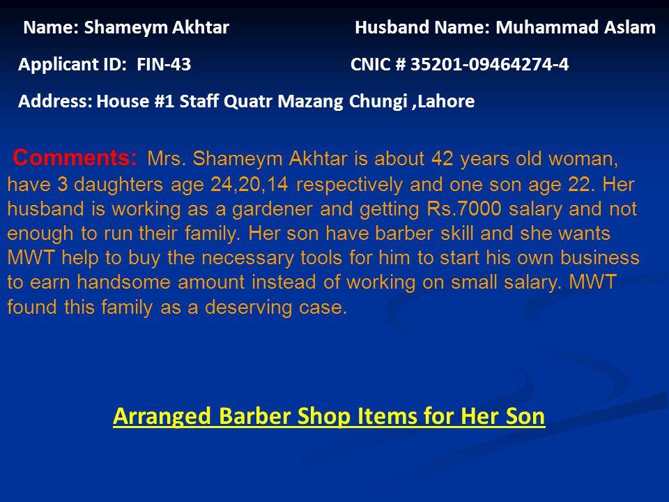 Name: Sohail Father Name: Muhammad Hassan Applicant ID: FIN-42 CNIC # 35301-1892625-1 Address: House #16, Street #11, Jhugiyan Nagra, Baand Road, Laho