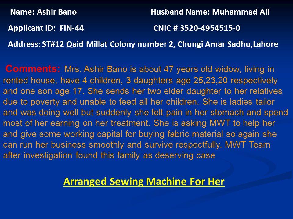 Name: Shameym Akhtar Husband Name: Muhammad Aslam Applicant ID: FIN-43 CNIC # 35201-09464274-4 Address: House #1 Staff Quatr Mazang Chungi,Lahore Comm