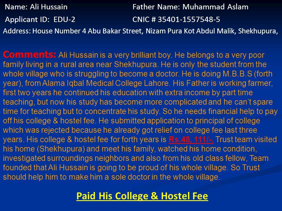 Name: Ashir Bano Husband Name: Muhammad Ali Applicant ID: FIN-44 CNIC # 3520-4954515-0 Address: ST#12 Qaid Millat Colony number 2, Chungi Amar Sadhu,L