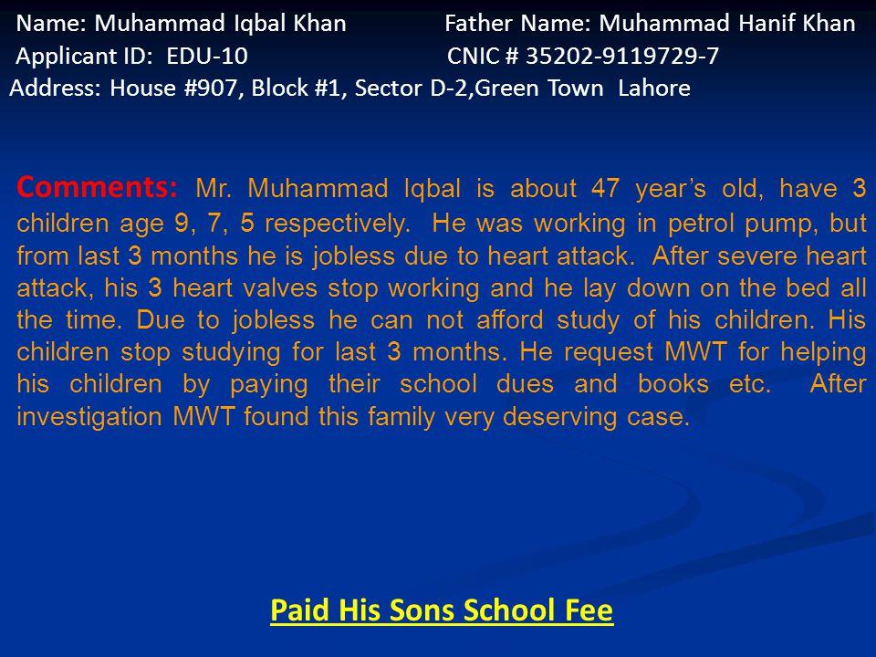 Name: Muhammad Khalid Father Name: Noor Muhammad Applicant ID: EDU-9 CNIC # 35201-5489924-7 Address: Street # 6, Work Shop Stop, Walton Road, Lahore C