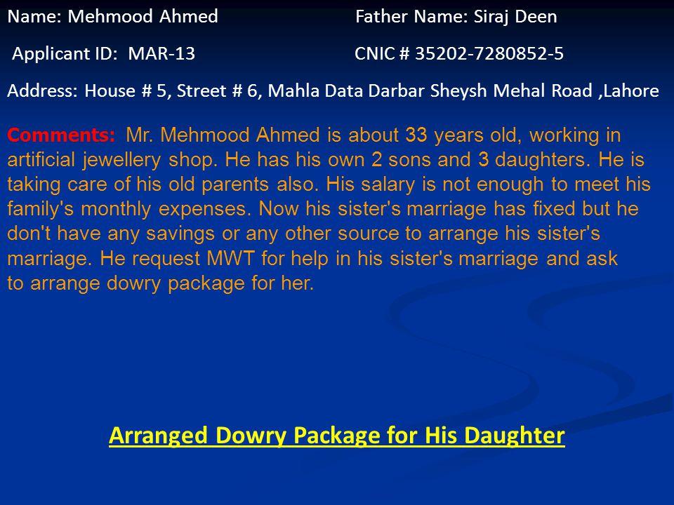 Name: Shameym Baygam Husband Name: Manzor Ahmed Applicant ID: MAR-12 CNIC # 35202-4206177-4 Address: House #311, Block 5, D-2 Green Town,Lahore Commen