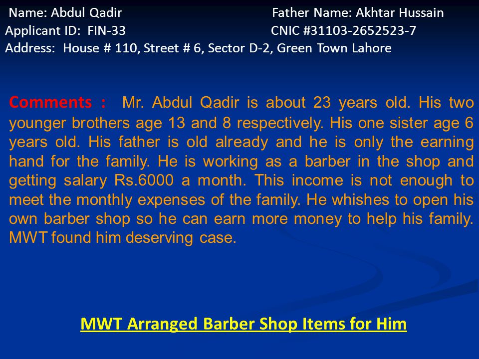 Name: Muhammad Ashiq Father Name: Mehar Deen Applicant ID: FIN-32 CNIC # 35202-5995894-7 Address: House # 8, Block # 6,Sector C-2,Green Town Lahore Co