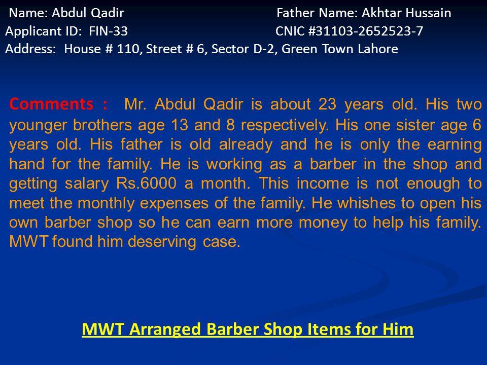 Name: Shameym Akhtar Husband Name: Muhammad Aslam Applicant ID: FIN-43 CNIC # 35201-09464274-4 Address: House #1 Staff Quatr Mazang Chungi,Lahore Comments: Mrs.